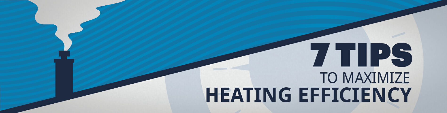 7 Tips to Maximize Heating Efficiency!